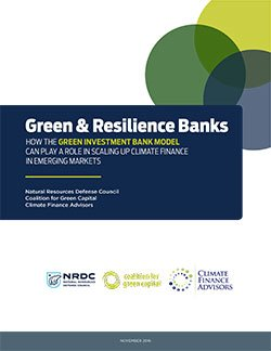 Green & Resilience Banks: How the Green Investment Bank Model Can Play a Role in Scaling Up Climate Finance in Emerging Markets